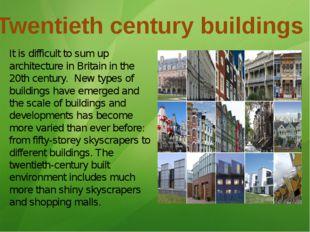 Twentieth century buildings It is difficult to sum up architecture in Britain