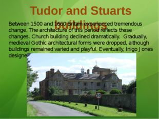 Tudor and Stuarts buildings Between 1500 and 1660 Britain experienced tremend