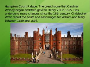 Hampton Court Palace. The great house that Cardinal Wolsey began and then gav