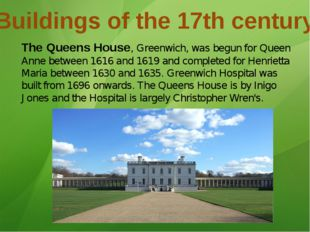 Buildings of the 17th century The Queens House, Greenwich, was begun for Quee