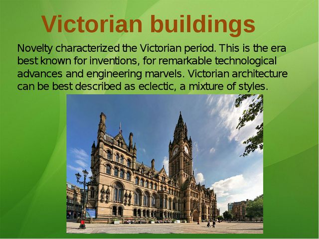 Victorian buildings Novelty characterized the Victorian period. This is the e...