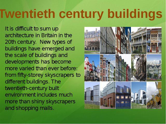 Twentieth century buildings It is difficult to sum up architecture in Britain...