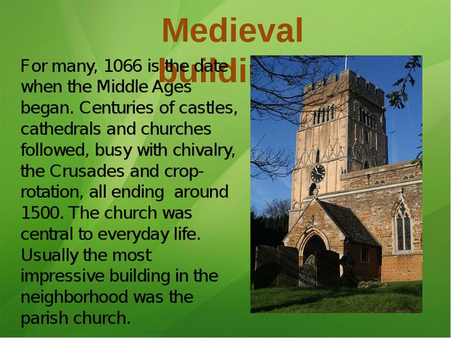 Medieval buildings For many, 1066 is the date when the Middle Ages began. Cen...