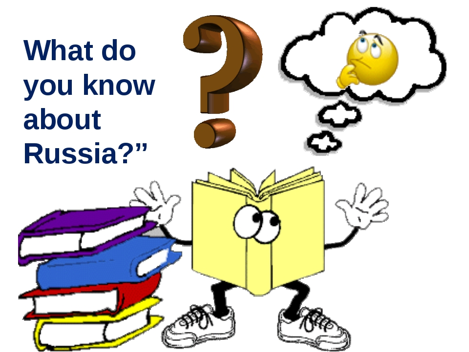What do you know about Russia?""