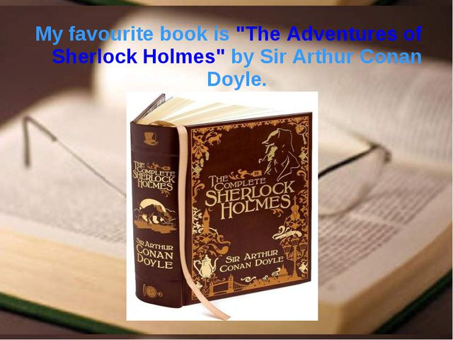 """My favourite book is """"The Adventures of Sherlock Holmes"""" by Sir Art..."""