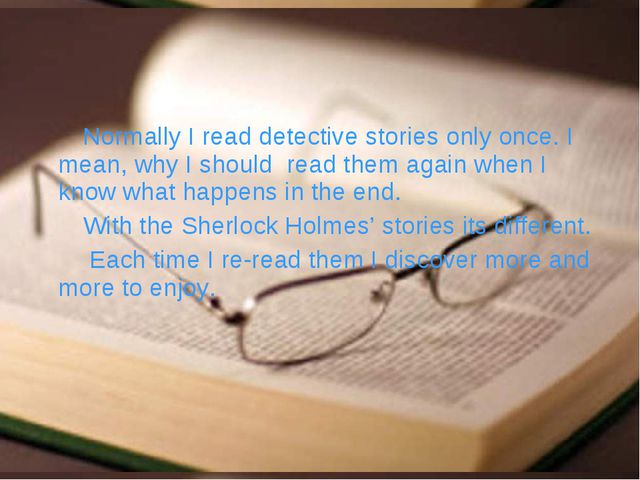 Normally I read detective stories only once. I mean, why I should  read them...