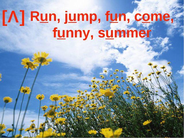 [Λ] Run, jump, fun, come, funny, summer