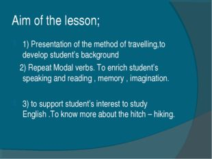 Aim of the lesson; 1) Presentation of the method of travelling,to develop stu