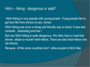 Hitch – hiking - dangerous or safe? Hitch-hiking is very popular with young p
