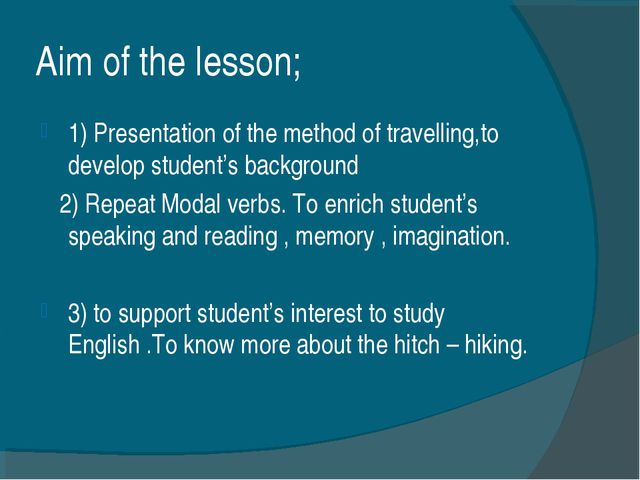 Aim of the lesson; 1) Presentation of the method of travelling,to develop stu...