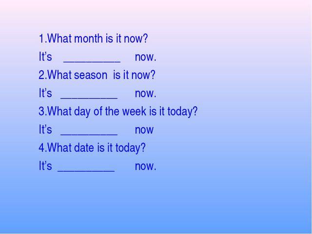 1.What month is it now? It's __________ now. 2.What season is it now? It's __...