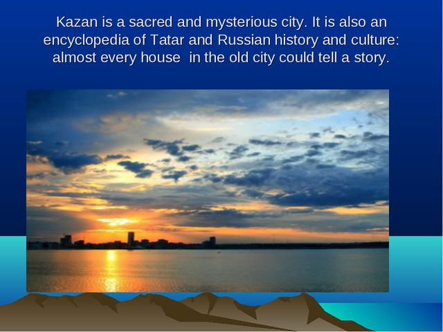 Kazan is a sacred and mysterious city. It is also an encyclopedia of Tatar an...