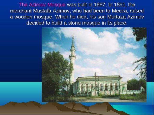 The Azimov Mosque was built in 1887. In 1851, the merchant Mustafa Azimov, wh...