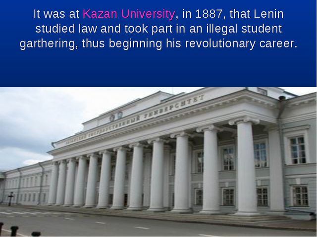 It was at Kazan University, in 1887, that Lenin studied law and took part in...