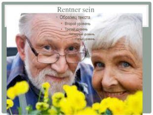 Rentner sein