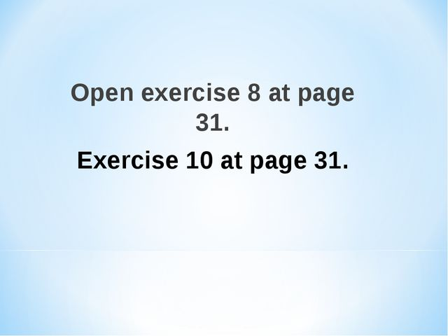 Open exercise 8 at page 31. Exercise 10 at page 31.