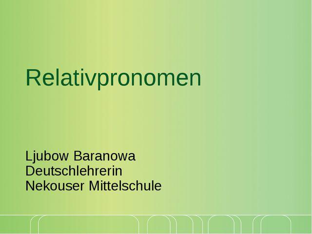 Relativpronomen Ljubow Baranowa Deutschlehrerin Nekouser Mittelschule