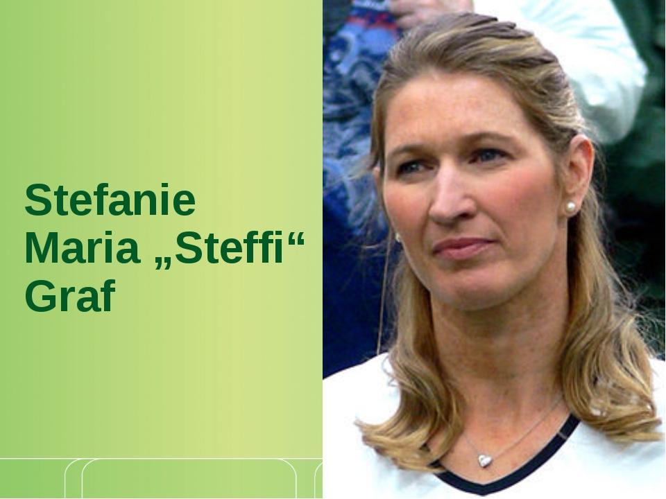 "Stefanie Maria ""Steffi"" Graf"