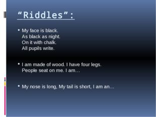 """Riddles"": My face is black. As black as night. On it with chalk. All pupils"