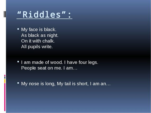 """Riddles"": My face is black. As black as night. On it with chalk. All pupils..."