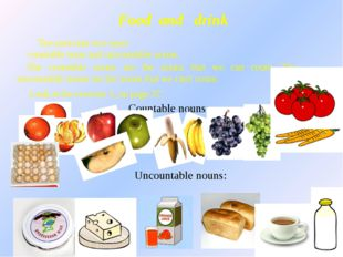 Food and drink The noun has two types countable noun and uncountable nouns. T