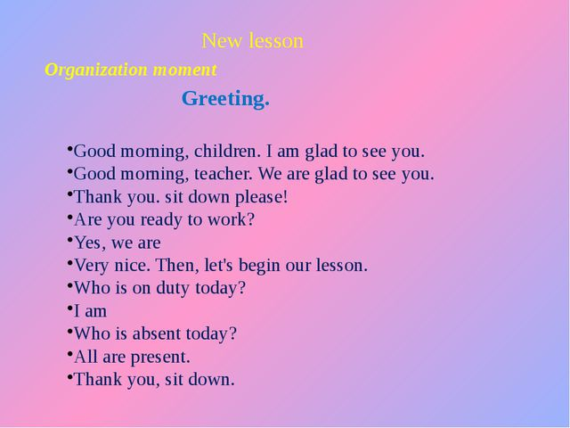 New lesson Organization moment Greeting. Good morning, children. I am glad to...