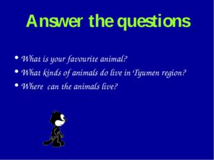 Answer the questions What is your favourite animal? What kinds of animals do