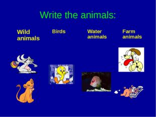 Write the animals: Wild animals	Birds	Water animals	Farm animals