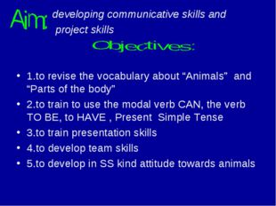 developing communicative skills and project skills 1.to revise the vocabular