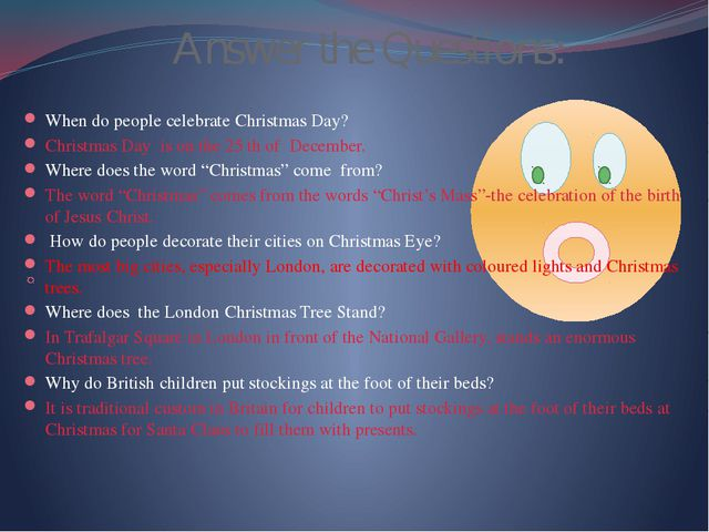 Answer the Questions: When do people celebrate Christmas Day? Christmas Day...