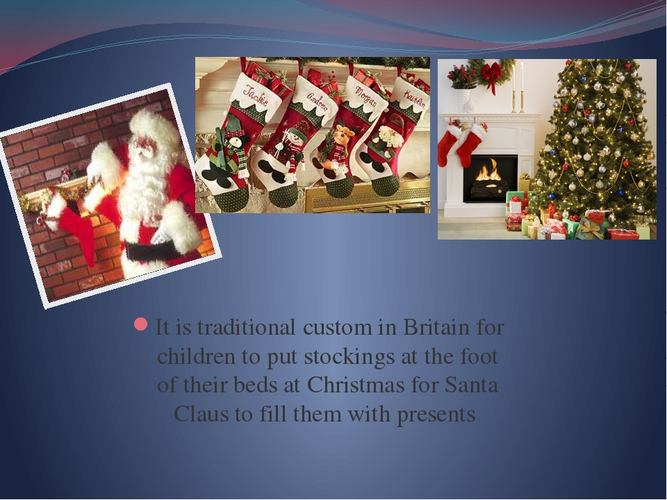 It is traditional custom in Britain for children to put stockings at the foo...