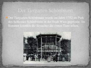 Der Tiergarten Schönbrunn wurde im Jahre 1752 im Park des Schlosses Schönbrun