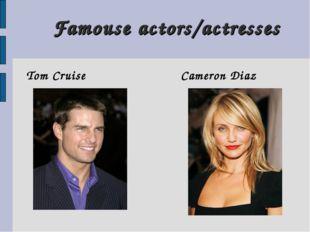 Famouse actors/actresses Tom Cruise Cameron Diaz
