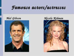 Famouse actors/actresses Mel Gibson Nicole Kidman