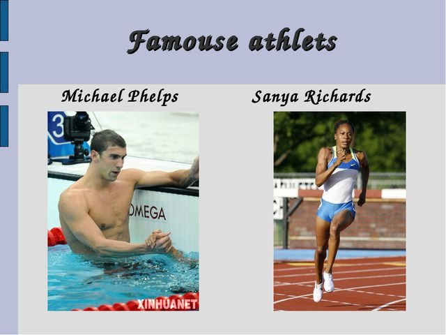 Famouse athlets Michael Phelps Sanya Richards