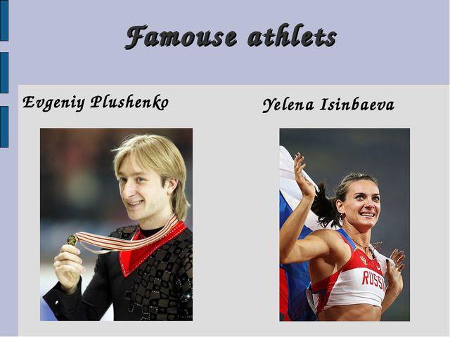 Famouse athlets Evgeniy Plushenko Yelena Isinbaeva