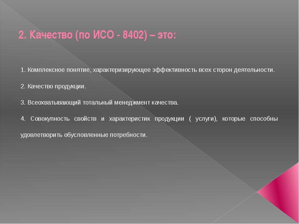 2. Качество (по ИСО - 8402) – это: 1. Комплексное понятие, характеризирующее...