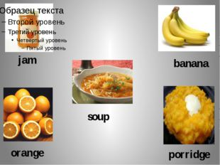 jam soup banana orange porridge