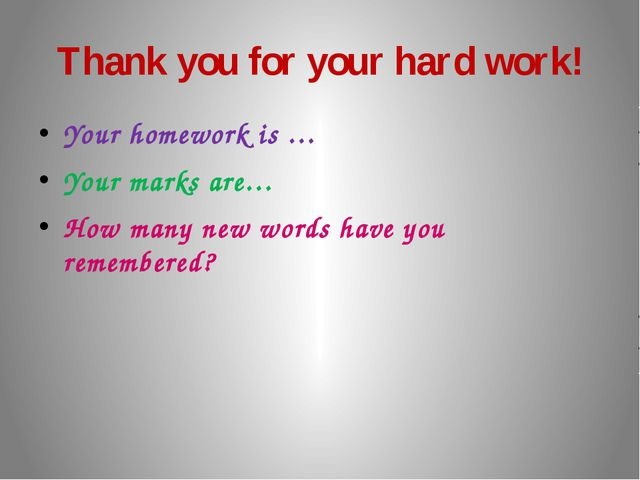 Thank you for your hard work! Your homework is … Your marks are… How many new...