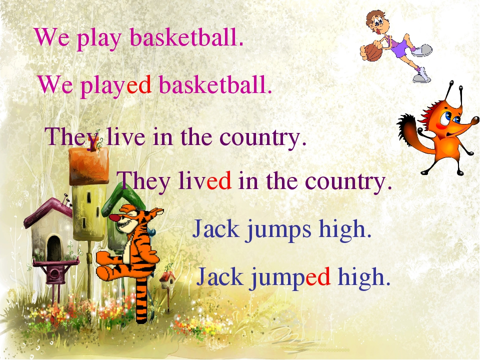 We play basketball. We played basketball. They live in the country. They liv...
