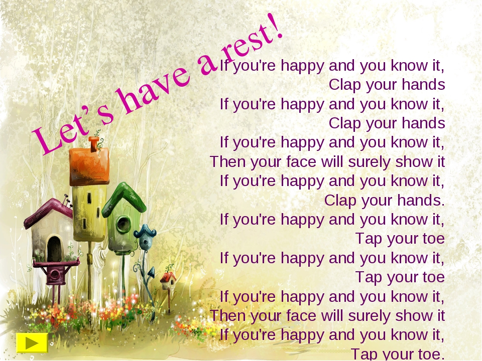 Let's have a rest! If you're happy and you know it, Clap your hands If you're...