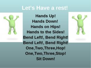Let's Have a rest! Hands Up! Hands Down! Hands on Hips! Hands to the Sides! B