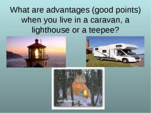 What are advantages (good points) when you live in a caravan, a lighthouse or