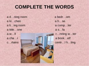 COMPLETE THE WORDS a d…ning room a bedr…om a ki…chen a h…se a li…ing room a c