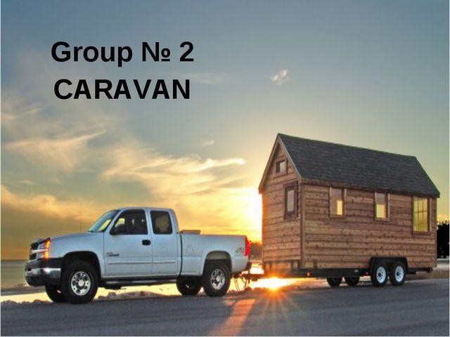 Group № 2 CARAVAN