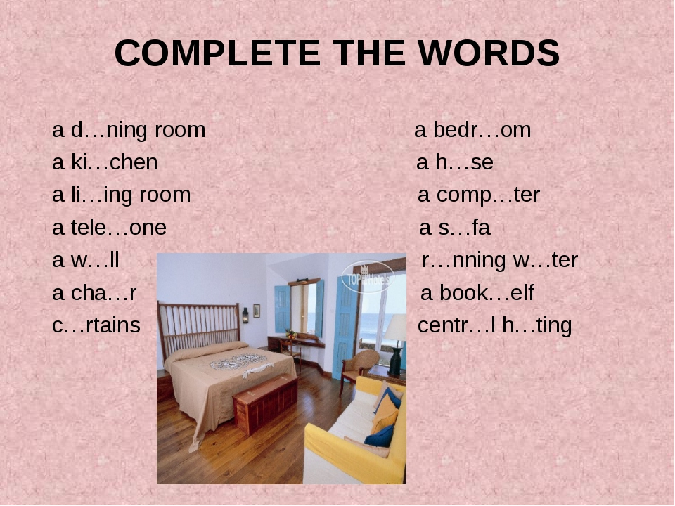 COMPLETE THE WORDS a d…ning room a bedr…om a ki…chen a h…se a li…ing room a c...