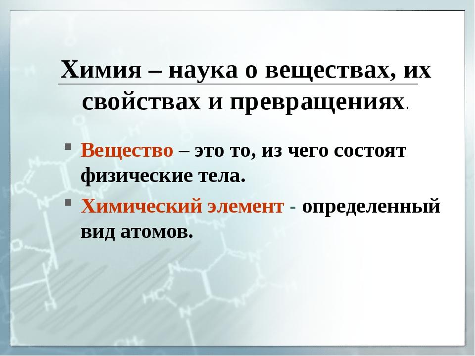 Химия – наука о веществах, их свойствах и превращениях. Вещество – это то, из...