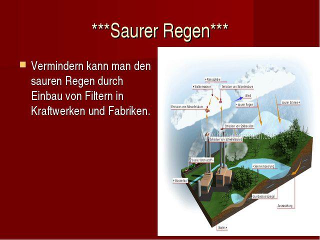 ***Saurer Regen*** Vermindern kann man den sauren Regen durch Einbau von Filt...