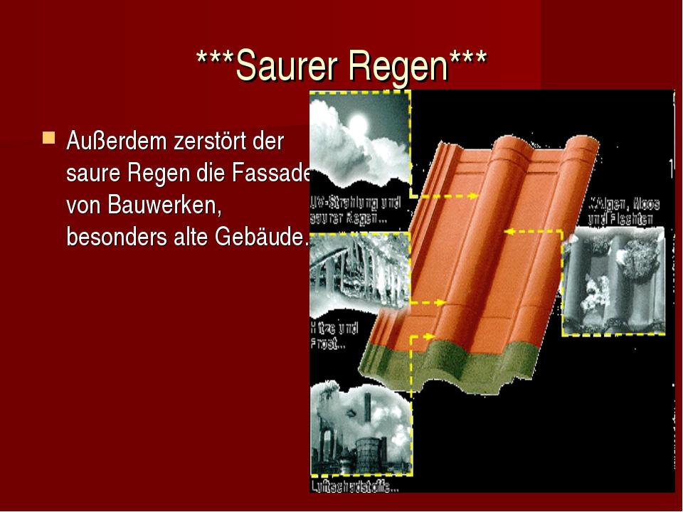 ***Saurer Regen*** Außerdem zerstört der saure Regen die Fassaden von Bauwerk...