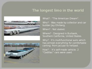 "The longest limo in the world What? : ""The American Dream"". Who? : Was made b"